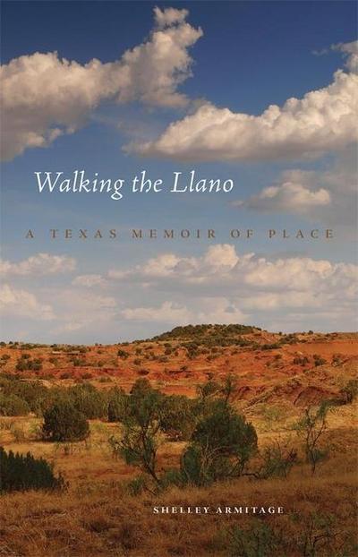 Walking the Llano: A Texas Memoir of Place