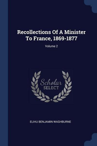 Recollections of a Minister to France, 1869-1877; Volume 2