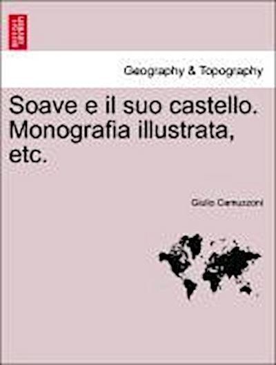 Soave e il suo castello. Monografia illustrata, etc.