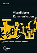 Visualisierte Kommunikation: Grafische Elemente, Typografie, Layout