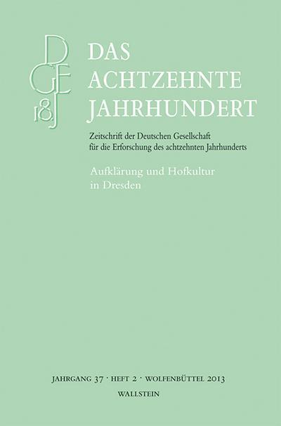 Das achtzehnte Jahrhundert. Zeitschrift der Deutschen Gesellschaft... / Aufklärung und Hofkultur in Dresden (Das achtzehnte Jahrhundert. Zeitschrift ... die Erforschung des achtzehnten Jahrhunderts)