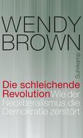 Die schleichende Revolution: Wie der Neoliberalismus die Demokratie zerstört