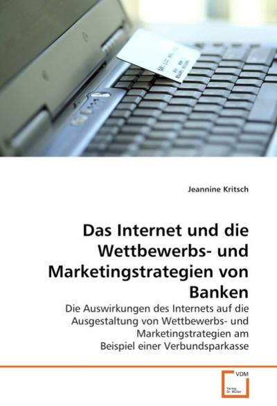Das Internet und die Wettbewerbs- und Marketingstrategien von Banken
