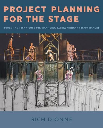 Project Planning for the Stage: Tools and Techniques for Managing Extraordinary Performances