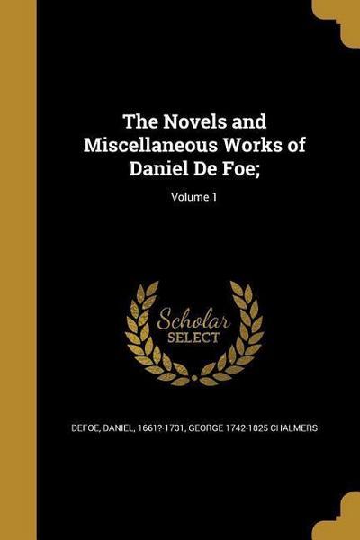 The Novels and Miscellaneous Works of Daniel de Foe;; Volume 1