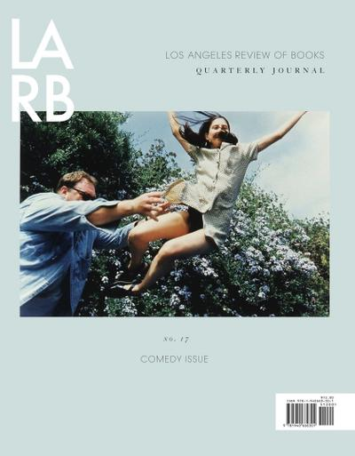 Los Angeles Review of Books Quarterly Journal: Comedy Issue: No, 17 Winter 2018
