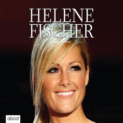 Helene Fischer - ABOD Verlag - Audio CD, Deutsch, Sabine Meltor, ,