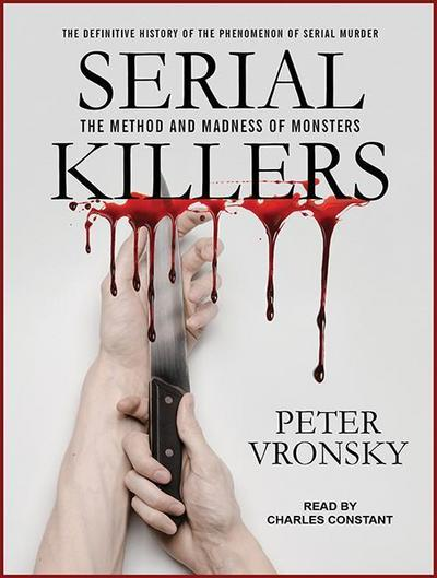 Serial Killers: The Method and Madness of Monsters