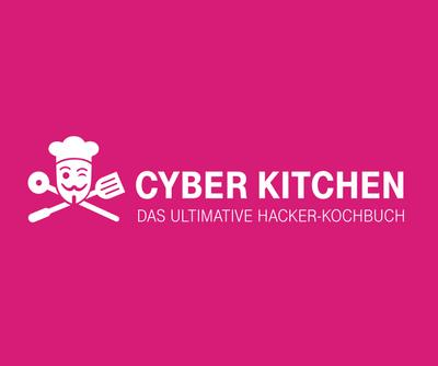 Cyber Kitchen: Das ultimative Hacker-Kochbuch