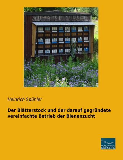 Der Blätterstock und der darauf gegründete vereinfachte Betrieb der Bienenzucht