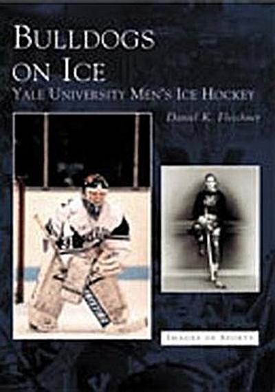 Bulldogs on Ice:: Yale University Men's Ice Hockey