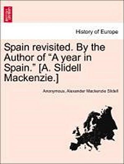 Spain revisited. By the Author of