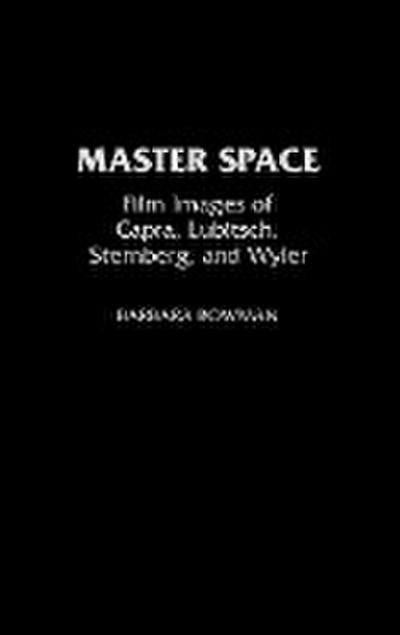 Master Space: Film Images of Capra, Lubitsch, Sternberg, and Wyler