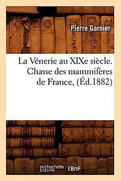 La Vénerie Au Xixe Siècle. Chasse Des Mammifères de France, (Éd.1882)