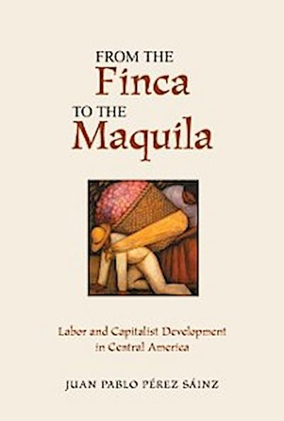 From The Finca To The Maquila