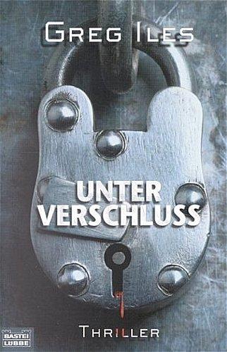 Greg Iles ~ Unter Verschluss: Thriller 9783404145508