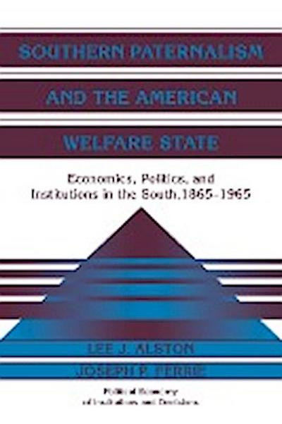 Southern Paternalism and the American Welfare State: Economics, Politics, and Institutions in the South, 1865 1965