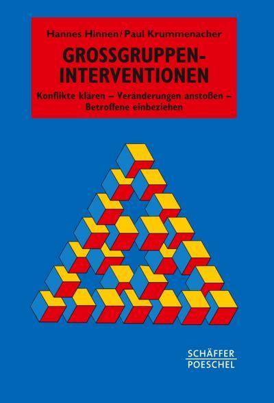 Großgruppen-Interventionen: Konflikte klären - Veränderungen anstoßen - Betroffene einbeziehen