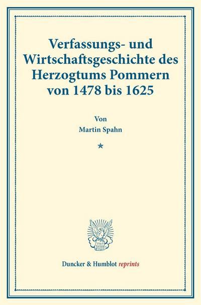 Verfassungs- und Wirtschaftsgeschichte des Herzogtums Pommern von 1478 bis 1625.