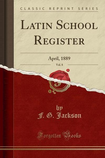 Latin School Register, Vol. 8: April, 1889 (Classic Reprint)