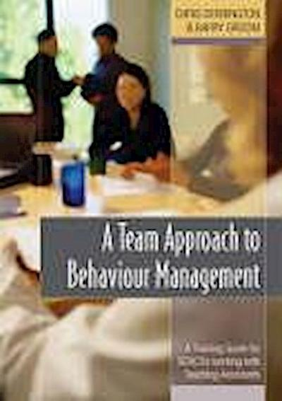 A Team Approach to Behaviour Management: A Training Guide for Sencos Working with Teaching Assistants