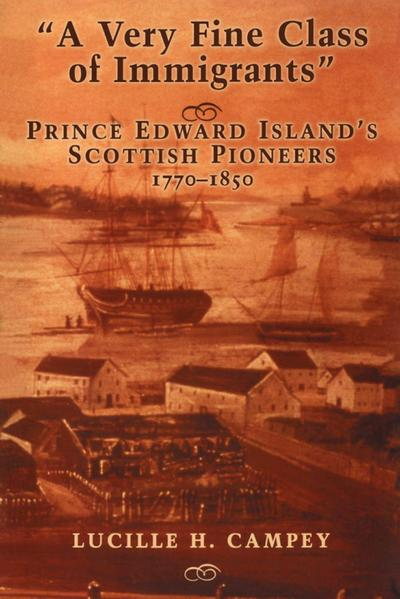 A Very Fine Class of Immigrants: Prince Edward Island's Scottish Pioneers 1770-1850