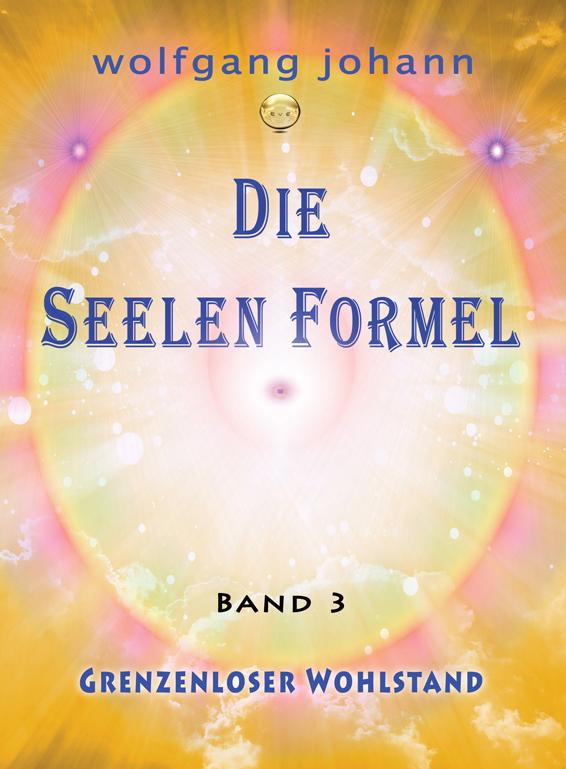 Die Seelenformel 03. Grenzenloser Wohlstand Wolfgang Johann Haidvogl