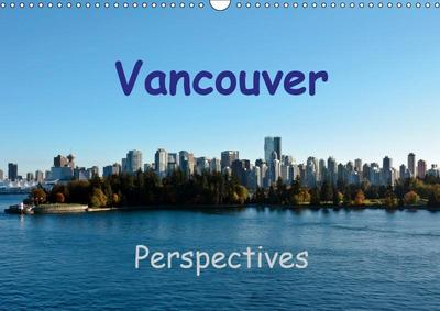 Vancouver Perspectives (Wall Calendar 2019 DIN A3 Landscape)
