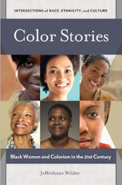 Color Stories: Black Women and Colorism in the 21st Century