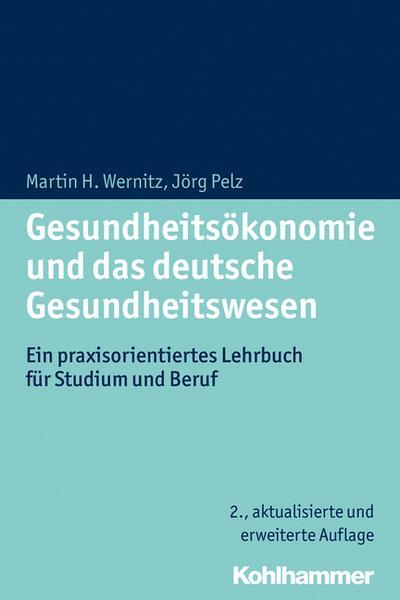 Gesundheitsökonomie und das deutsche Gesundheitswesen: Ein praxisorientiertes Lehrbuch für Studium und Beruf