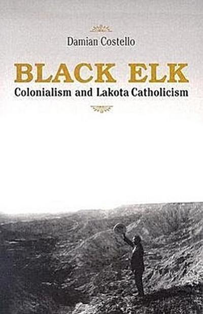 Black Elk: Colonialism and Lakota Catholicism