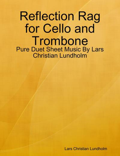 Reflection Rag for Cello and Trombone - Pure Duet Sheet Music By Lars Christian Lundholm
