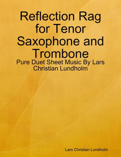 Reflection Rag for Tenor Saxophone and Trombone - Pure Duet Sheet Music By Lars Christian Lundholm