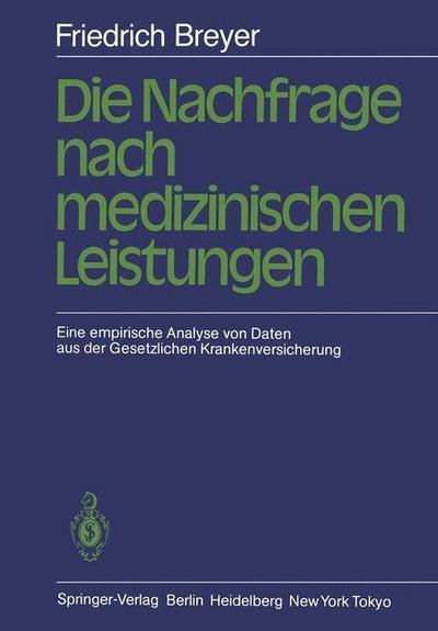 Die Nachfrage nach medizinischen Leistungen: Eine empirische Analyse von Daten aus der Gesetzlichen Krankenversicherung