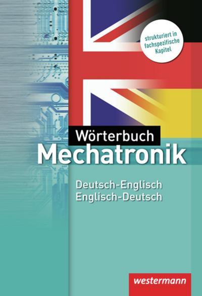 Wörterbuch Mechatronik: Deutsch-Englisch / Englisch-Deutsch: 3. Auflage, 2012