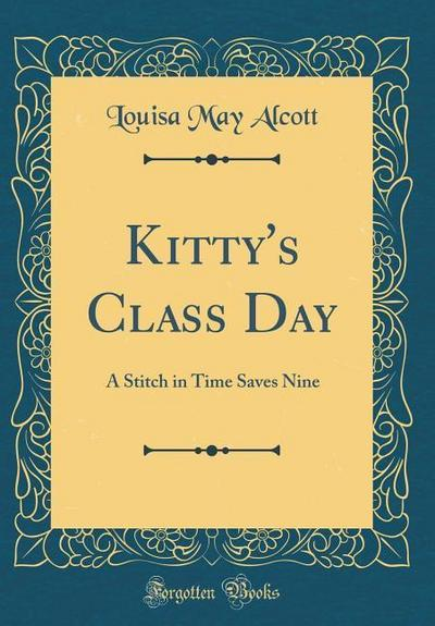 Kitty's Class Day: A Stitch in Time Saves Nine (Classic Reprint)
