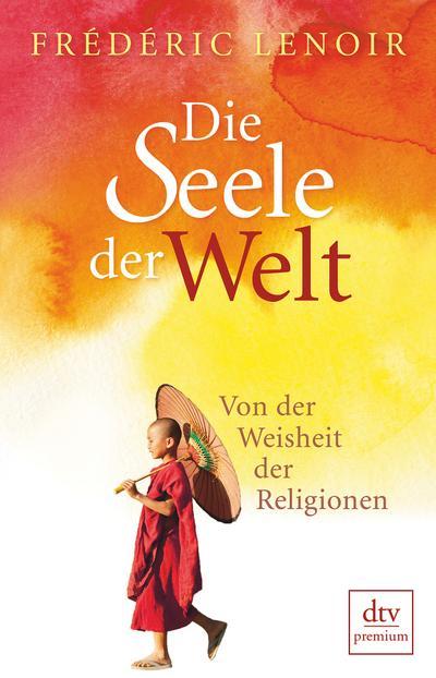 Die Seele der Welt: Von der Weisheit der Religionen (dtv premium)