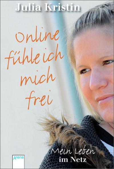 Online fühle ich mich frei; Mein Leben im Netz   ; Deutsch;