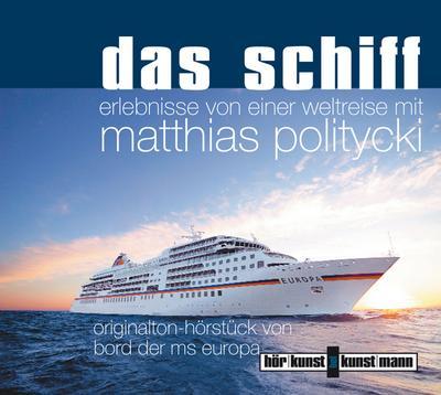 Das Schiff; Erlebnisse von einer Weltreise mit Matthias Politycki   ; Sprecher: Politycki, Matthias; Deutsch; Audio-CD; Laufzeit ca. 150 Min.