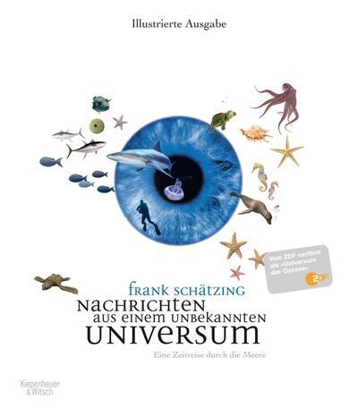Nachrichten aus einem unbekannten Universum: Eine Zeitreise durch die Meere Illustrierte Neuausgabe zur ZDF-Serie