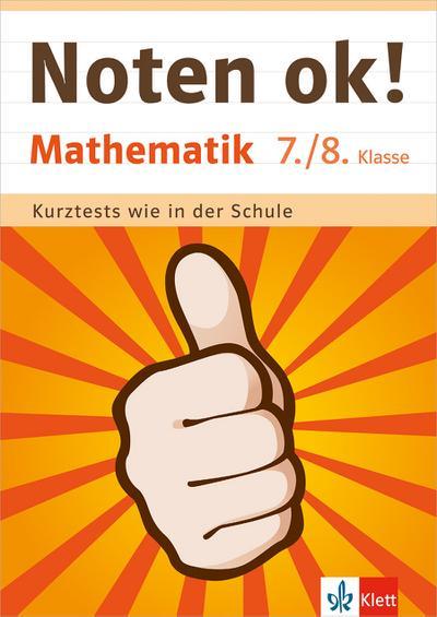 Klett Noten ok! Mathematik 7./8. Klasse: Kurztests wie in der Schule