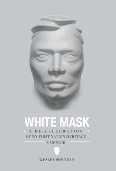 White Mask - A Re-Celebration of My First Nation Heritage, a Memoir