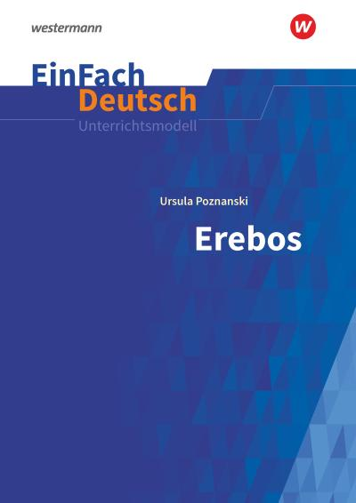 Erebos: Klassen 8 - 10. EinFach Deutsch Unterrichtsmodelle