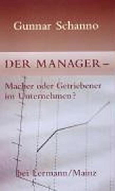 Der Manager - Macher oder Getriebener im Unternehmen?