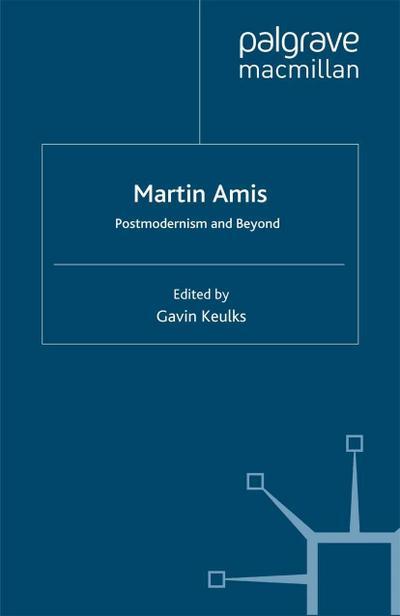 Martin Amis: Postmodernism and Beyond