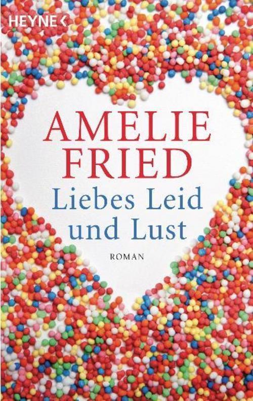 Liebes Leid und Lust, Amelie Fried
