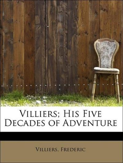 Villiers; His Five Decades of Adventure