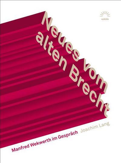 Neues vom alten Brecht Manfred Wekwerth im Gespräch;