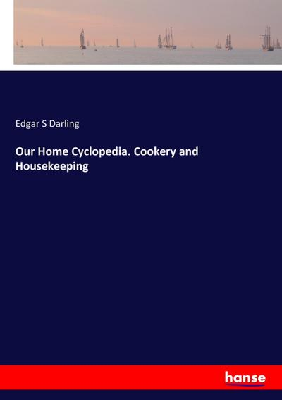Our Home Cyclopedia. Cookery and Housekeeping
