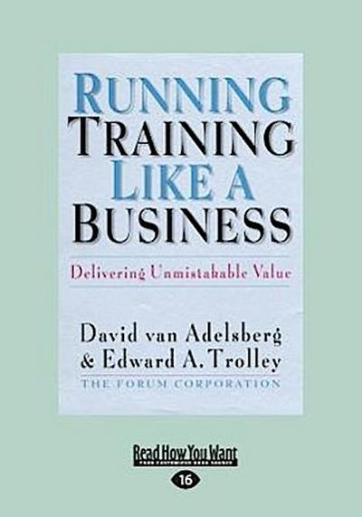 Running Training Like a Business: Delivering Unmistakable Value (Large Print 16pt)